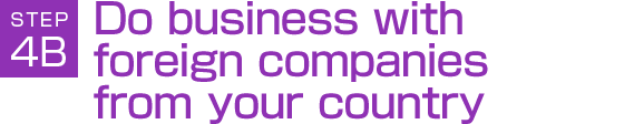 STEP4B:Do business with foreign companies from your country